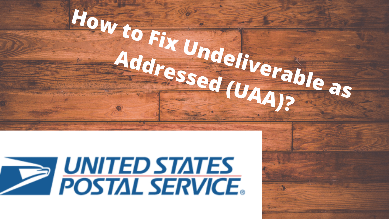 How to Fix Undeliverable as Addressed (UAA) (1)