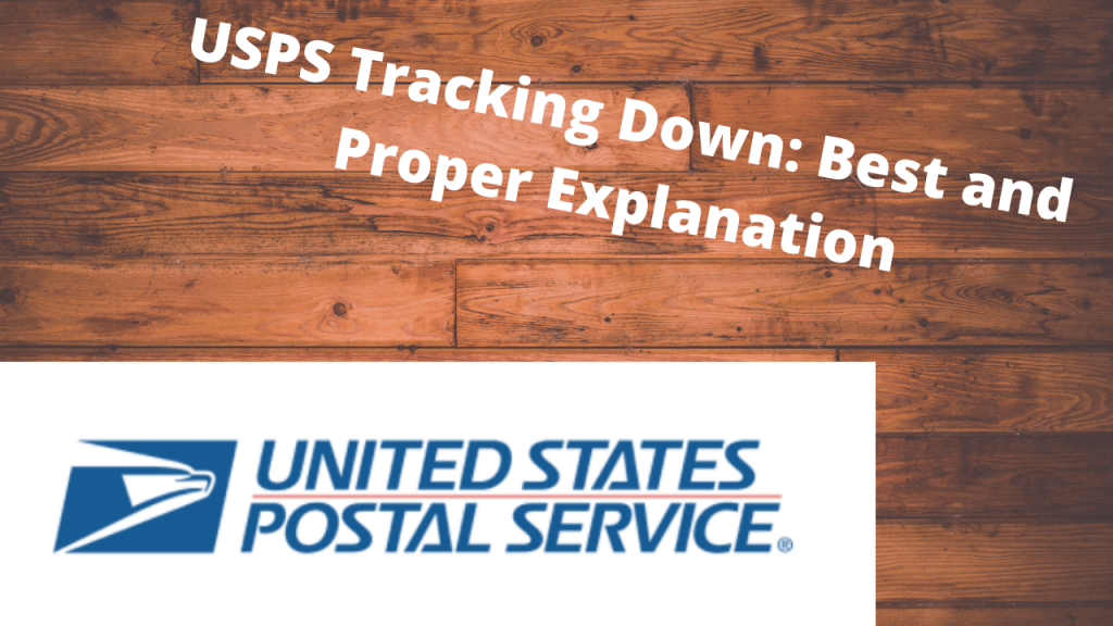 USPS Tracking Down Best and Proper Explanation (1)